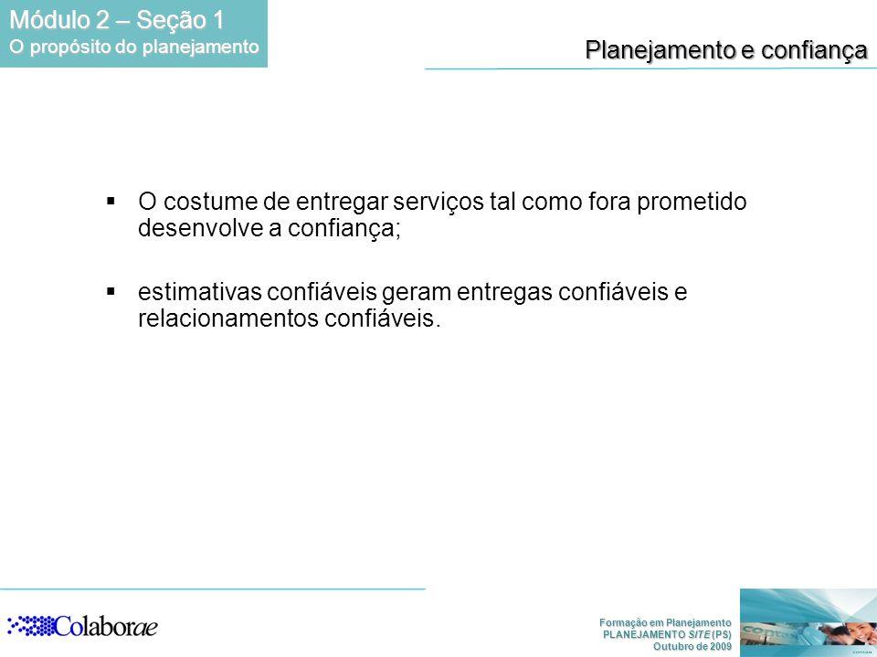 Formação em Planejamento PLANEJAMENTO SITE (PS) Outubro de 2009 Planejamento e confiança O costume de entregar serviços tal como fora prometido desenv