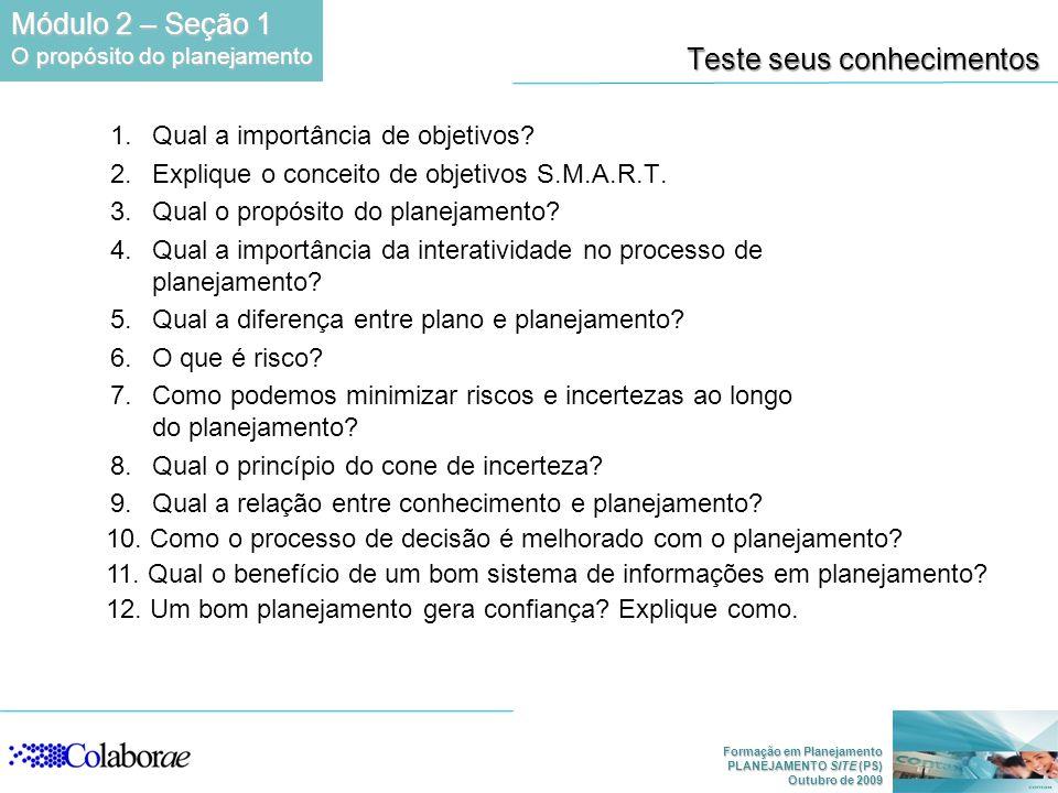 Formação em Planejamento PLANEJAMENTO SITE (PS) Outubro de 2009 Teste seus conhecimentos 1.Qual a importância de objetivos? 2.Explique o conceito de o