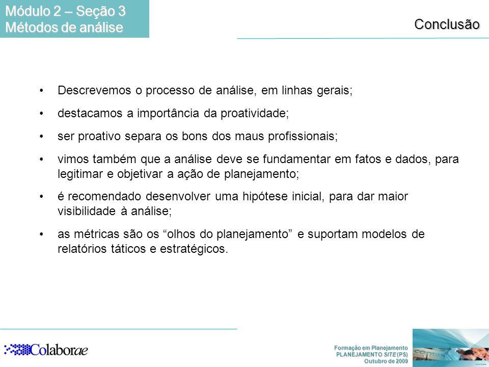 Formação em Planejamento PLANEJAMENTO SITE (PS) Outubro de 2009 Conclusão Descrevemos o processo de análise, em linhas gerais; destacamos a importânci