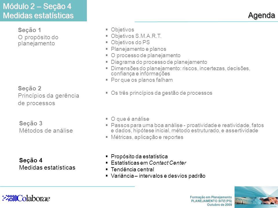 Formação em Planejamento PLANEJAMENTO SITE (PS) Outubro de 2009 Agenda Módulo 2 – Seção 4 Medidas estatísticas Seção 1 O propósito do planejamento Seç