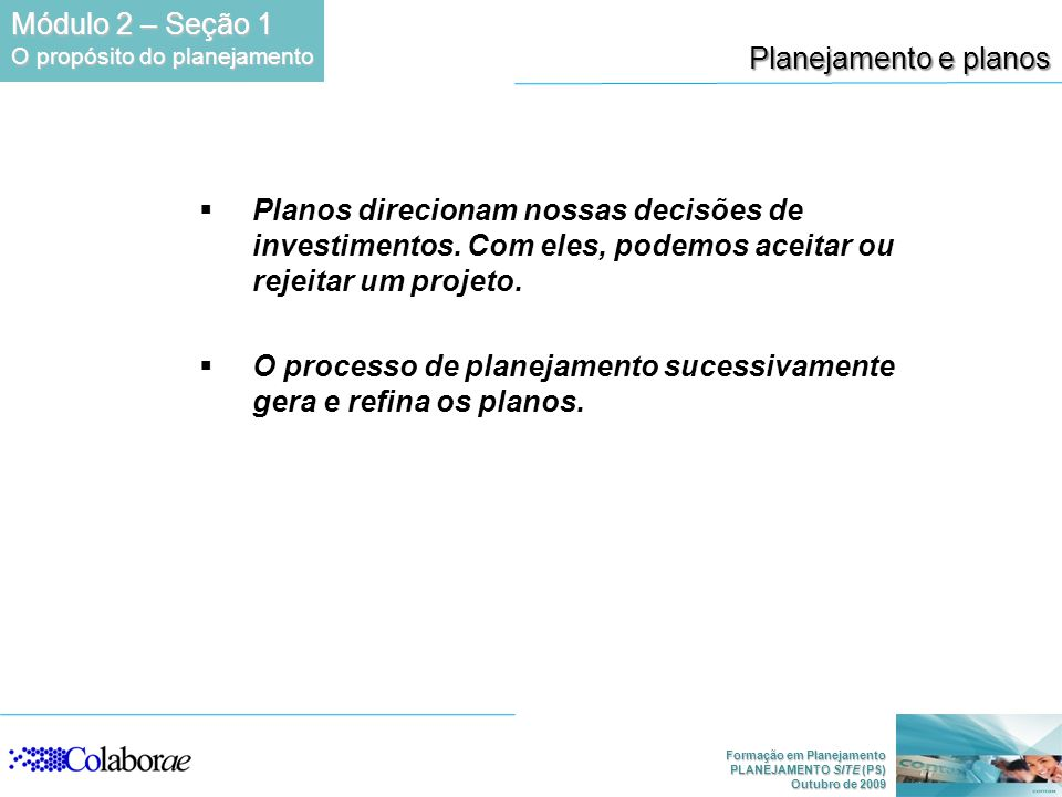 Formação em Planejamento PLANEJAMENTO SITE (PS) Outubro de 2009 Planos direcionam nossas decisões de investimentos. Com eles, podemos aceitar ou rejei