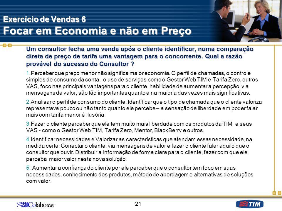 Exercício de Vendas 6 Focar em Economia e não em Preço Um consultor fecha uma venda após o cliente identificar, numa comparação direta de preço de tar