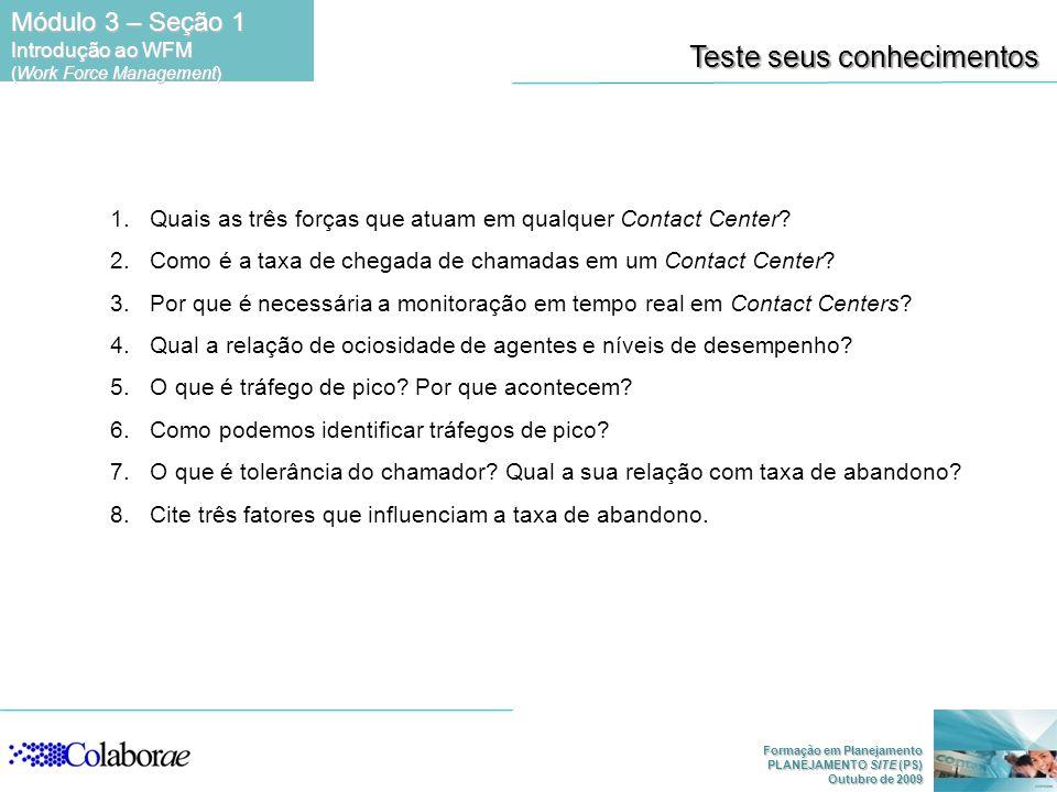 Formação em Planejamento PLANEJAMENTO SITE (PS) Outubro de 2009 1.Quais as três forças que atuam em qualquer Contact Center? 2.Como é a taxa de chegad