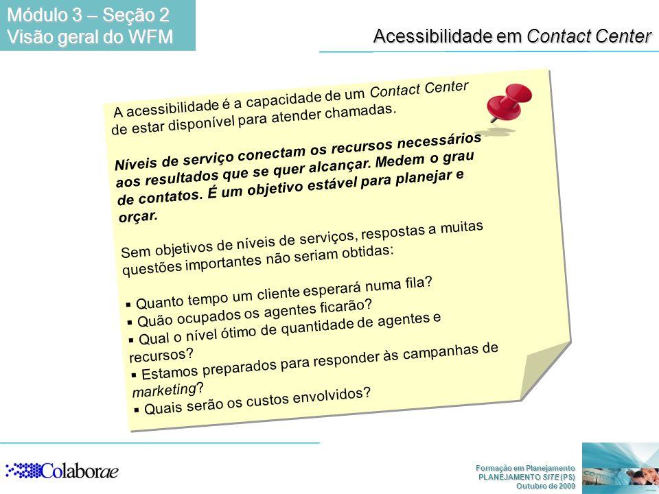 Formação em Planejamento PLANEJAMENTO SITE (PS) Outubro de 2009 Acessibilidade em Contact Center A acessibilidade é a capacidade de um Contact Center