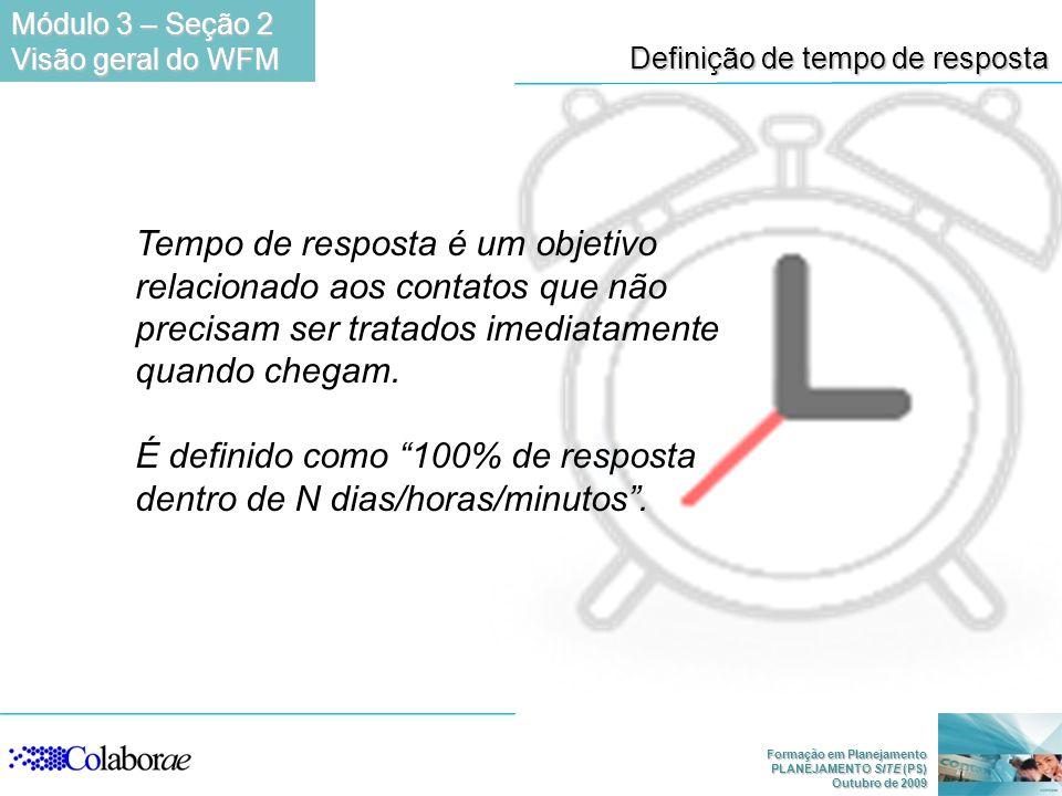 Formação em Planejamento PLANEJAMENTO SITE (PS) Outubro de 2009 Definição de tempo de resposta Tempo de resposta é um objetivo relacionado aos contato