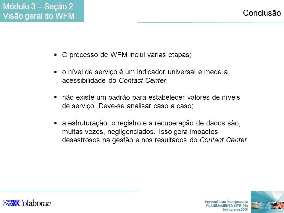 Formação em Planejamento PLANEJAMENTO SITE (PS) Outubro de 2009 Conclusão O processo de WFM inclui várias etapas; o nível de serviço é um indicador un