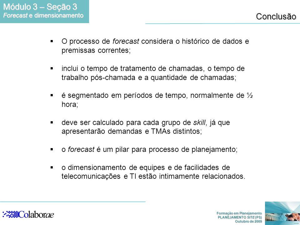 Formação em Planejamento PLANEJAMENTO SITE (PS) Outubro de 2009 Conclusão O processo de forecast considera o histórico de dados e premissas correntes;
