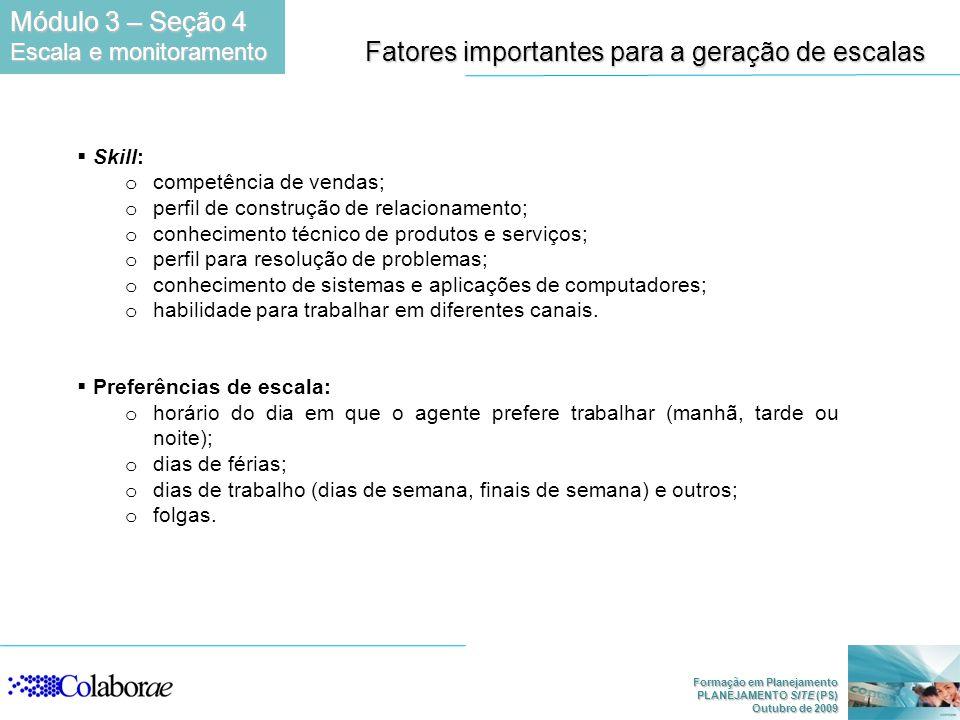 Formação em Planejamento PLANEJAMENTO SITE (PS) Outubro de 2009 Skill: o competência de vendas; o perfil de construção de relacionamento; o conhecimen