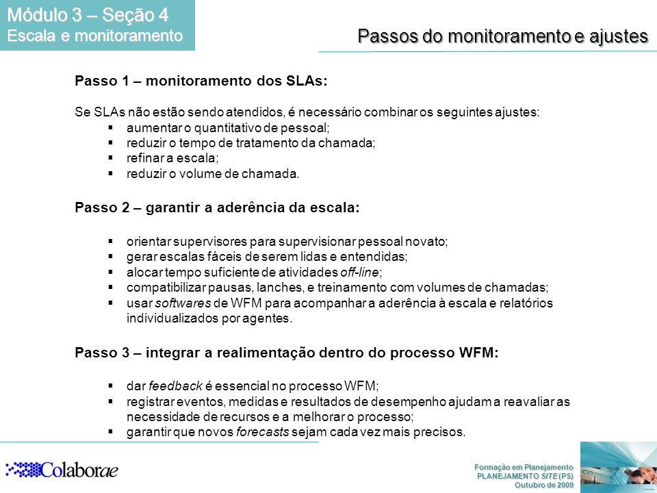 Formação em Planejamento PLANEJAMENTO SITE (PS) Outubro de 2009 Passos do monitoramento e ajustes Passo 1 – monitoramento dos SLAs: Se SLAs não estão