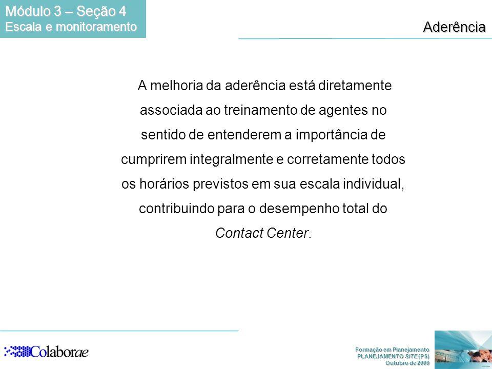 Formação em Planejamento PLANEJAMENTO SITE (PS) Outubro de 2009 Aderência A melhoria da aderência está diretamente associada ao treinamento de agentes