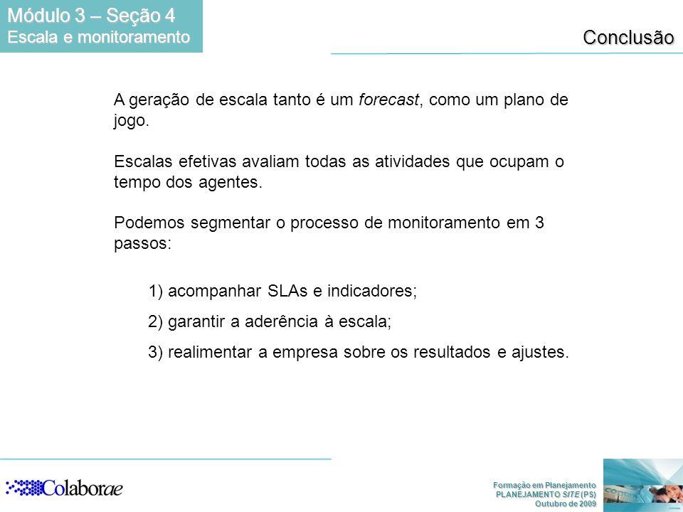 Formação em Planejamento PLANEJAMENTO SITE (PS) Outubro de 2009 Conclusão A geração de escala tanto é um forecast, como um plano de jogo. Escalas efet