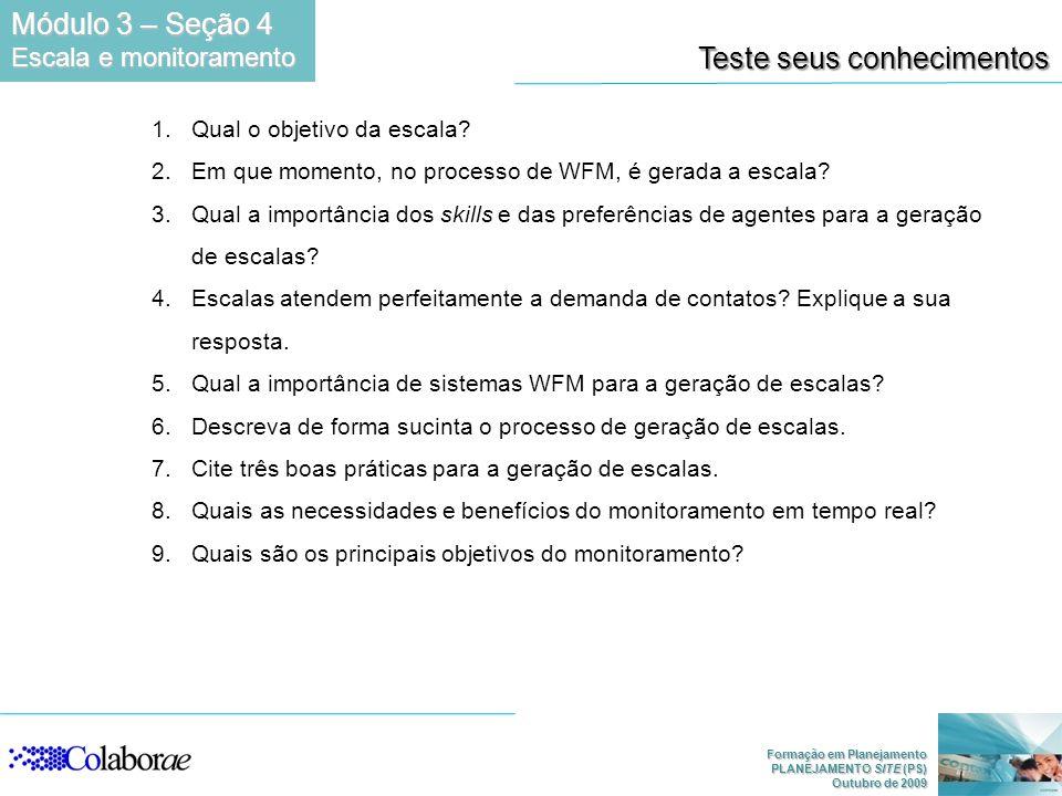 Formação em Planejamento PLANEJAMENTO SITE (PS) Outubro de 2009 Teste seus conhecimentos 1.Qual o objetivo da escala? 2.Em que momento, no processo de