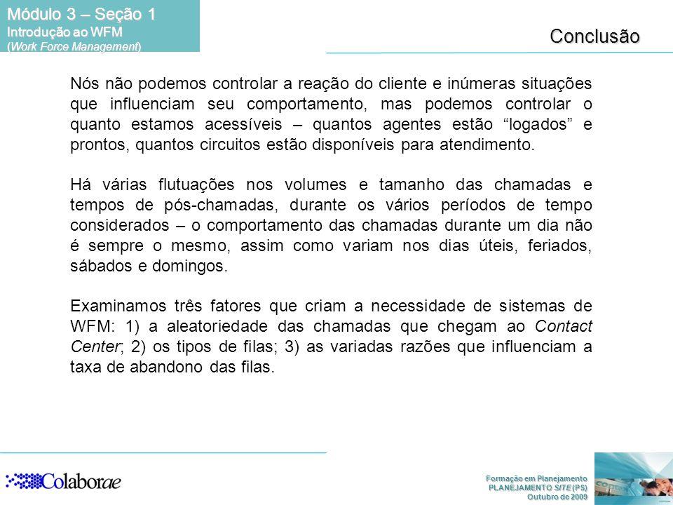 Formação em Planejamento PLANEJAMENTO SITE (PS) Outubro de 2009 Conclusão Nós não podemos controlar a reação do cliente e inúmeras situações que influ