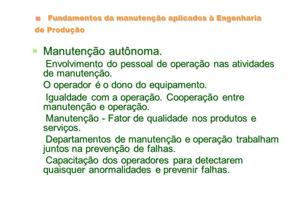 Fundamentos da manutenção aplicados à Engenharia de Produção O objetivo da manutenção autônoma é envolver os operadores dos equipamentos nas atividades de manutenção.