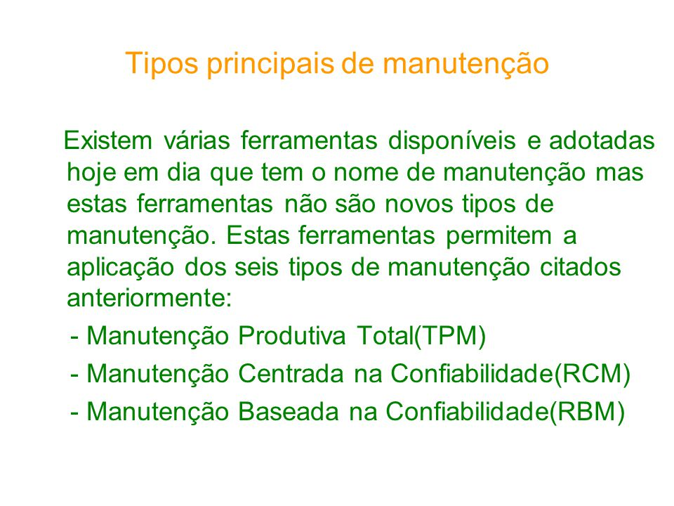 Tipos principais de manutenção Manutenção Corretiva Manutenção corretiva é a atuação para a correção da falha ou do desempenho menor que o esperado.