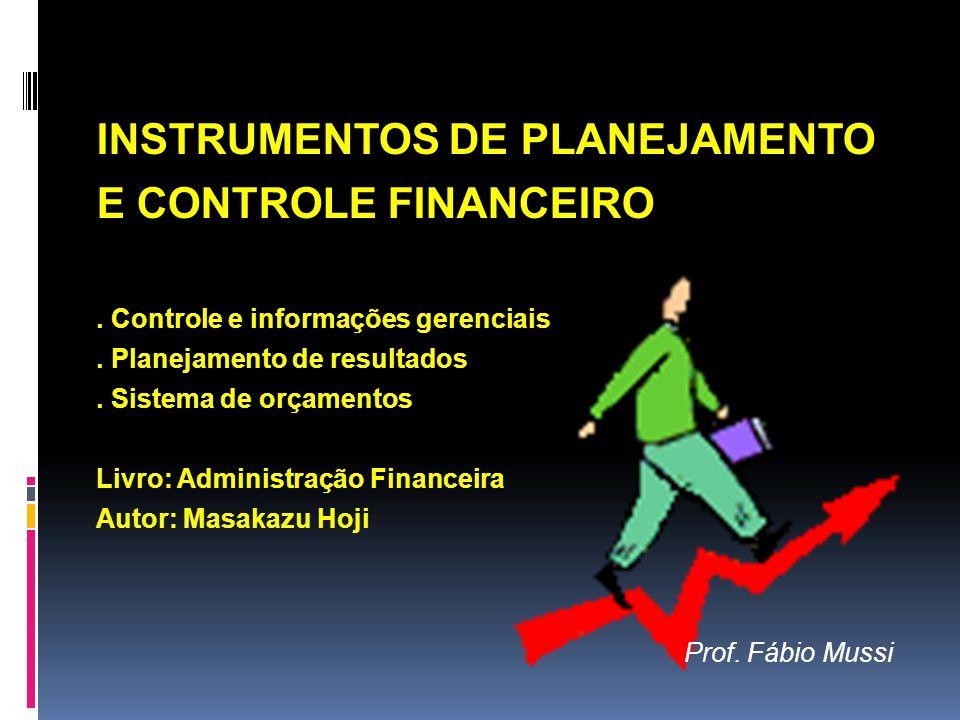 INSTRUMENTOS DE PLANEJAMENTO E CONTROLE FINANCEIRO. Controle e informações gerenciais. Planejamento de resultados. Sistema de orçamentos Livro: Admini