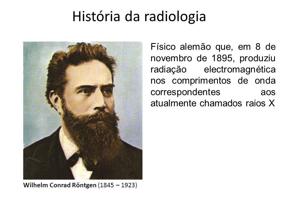Wilhelm Conrad Röntgen (1845 – 1923) Físico alemão que, em 8 de novembro de 1895, produziu radiação electromagnética nos comprimentos de onda correspo