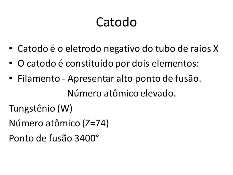 Catodo Catodo é o eletrodo negativo do tubo de raios X O catodo é constituído por dois elementos: Filamento - Apresentar alto ponto de fusão. Número a
