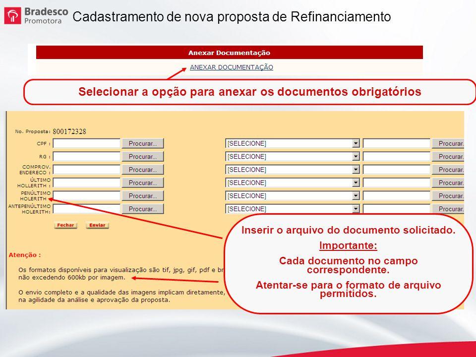 13 Selecionar a opção para anexar os documentos obrigatórios Inserir o arquivo do documento solicitado. Importante: Cada documento no campo correspond