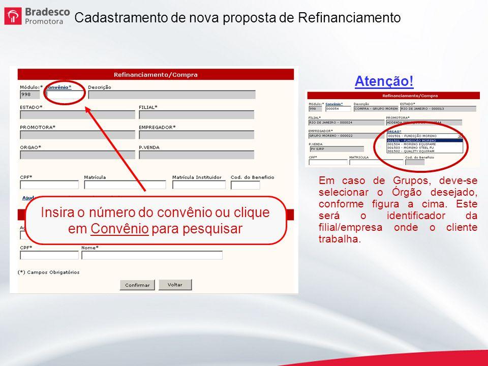 3 Cadastramento de nova proposta de Refinanciamento Insira o número do convênio ou clique em Convênio para pesquisar Atenção! Em caso de Grupos, deve-