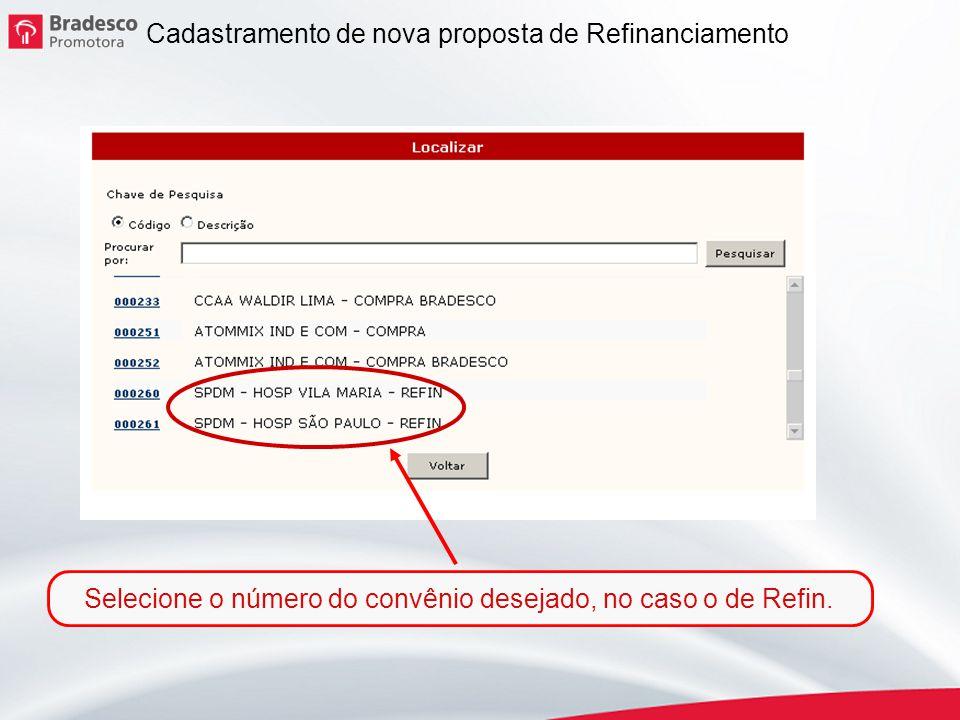 5 Cadastramento de nova proposta de Refinanciamento Selecione o número do convênio desejado, no caso o de Refin.