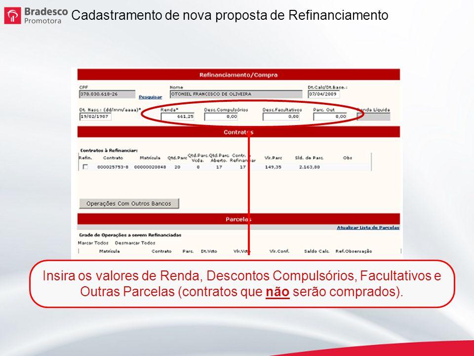 7 Cadastramento de nova proposta de Refinanciamento Insira os valores de Renda, Descontos Compulsórios, Facultativos e Outras Parcelas (contratos que