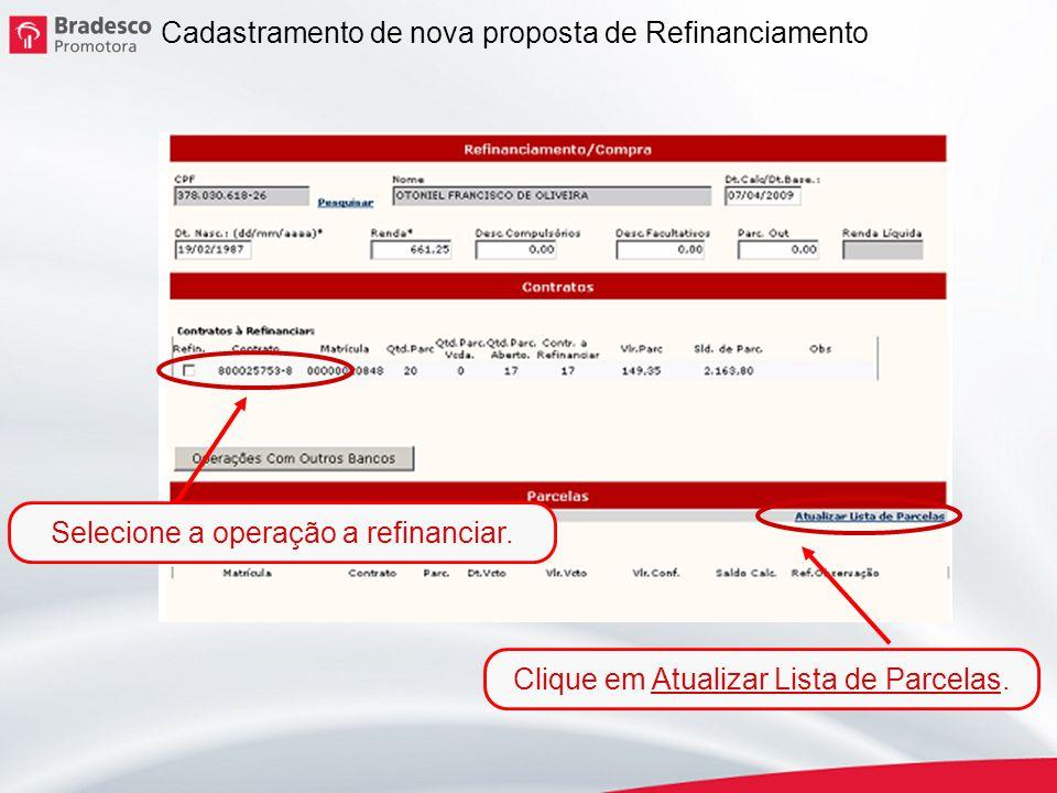 8 Cadastramento de nova proposta de Refinanciamento Selecione a operação a refinanciar. Clique em Atualizar Lista de Parcelas.