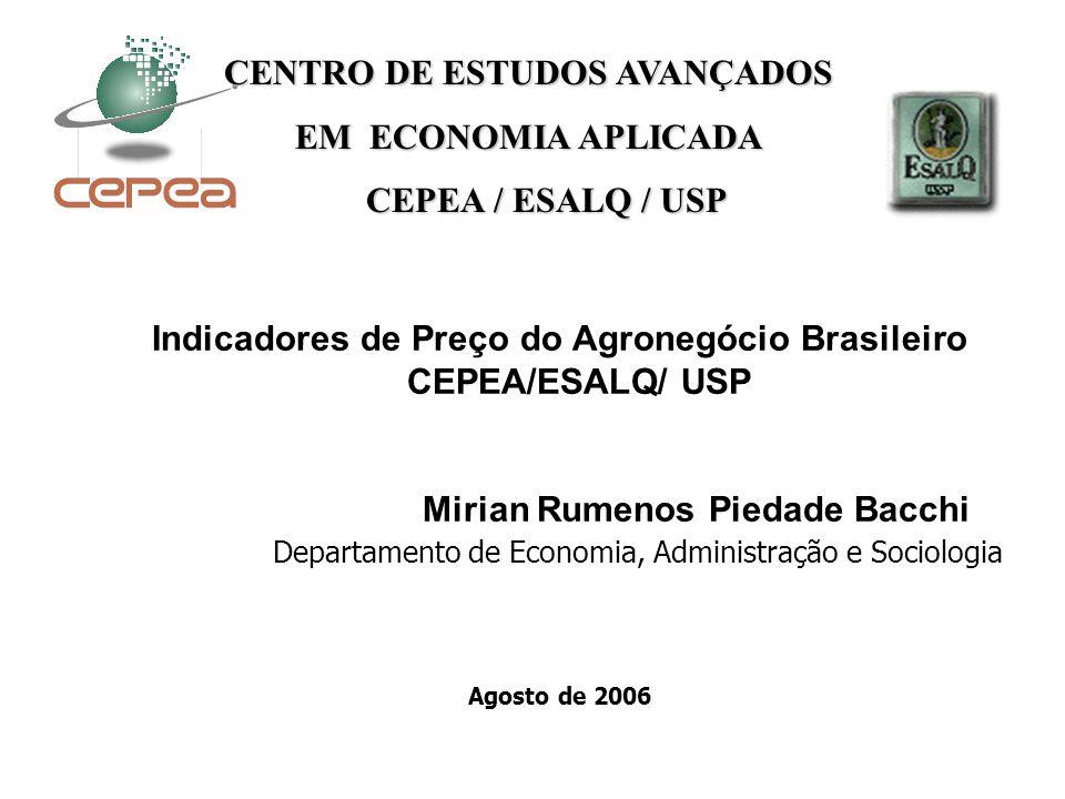 Indicadores de Preço do Agronegócio Brasileiro CEPEA/ESALQ/ USP Mirian Rumenos Piedade Bacchi Departamento de Economia, Administração e Sociologia Ago