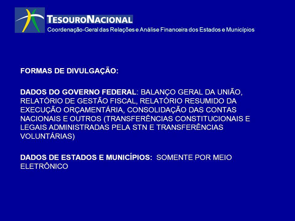 Coordenação-Geral das Relações e Análise Financeira dos Estados e Municípios FORMAS DE DIVULGAÇÃO: DADOS DO GOVERNO FEDERAL: BALANÇO GERAL DA UNIÃO, R