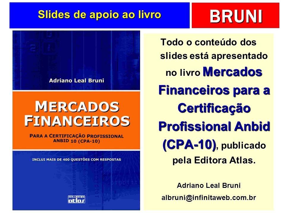 BRUNI Slides de apoio ao livro Todo o conteúdo dos slides está apresentado no livro Mercados Financeiros para a Certificação Profissional Anbid (CPA-1