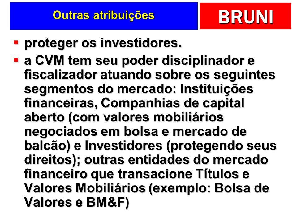 BRUNI Outras atribuições proteger os investidores. proteger os investidores. a CVM tem seu poder disciplinador e fiscalizador atuando sobre os seguint