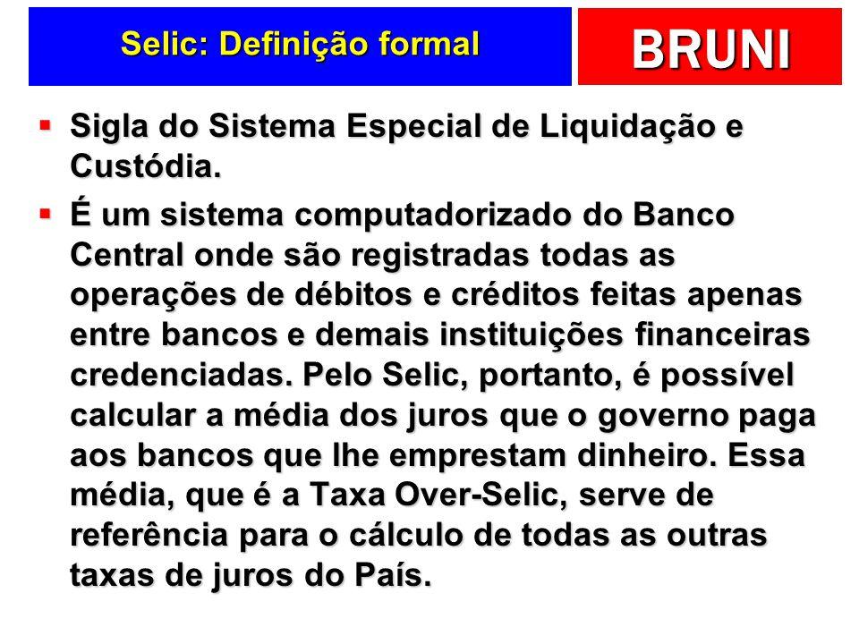 BRUNI Selic: Definição formal Sigla do Sistema Especial de Liquidação e Custódia. Sigla do Sistema Especial de Liquidação e Custódia. É um sistema com