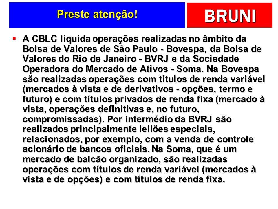 BRUNI Preste atenção! A CBLC liquida operações realizadas no âmbito da Bolsa de Valores de São Paulo - Bovespa, da Bolsa de Valores do Rio de Janeiro