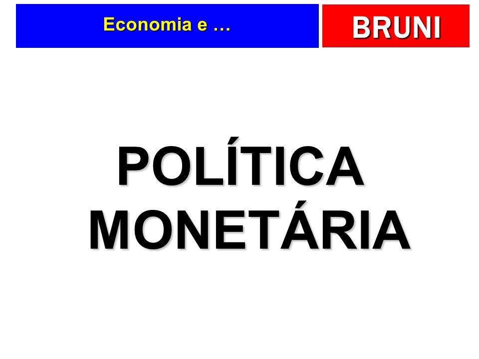 BRUNI Economia e … POLÍTICA MONETÁRIA
