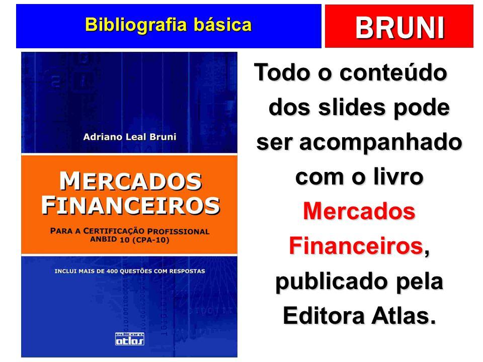 BRUNI Bibliografia básica Todo o conteúdo dos slides pode ser acompanhado com o livro Mercados Financeiros, publicado pela Editora Atlas.