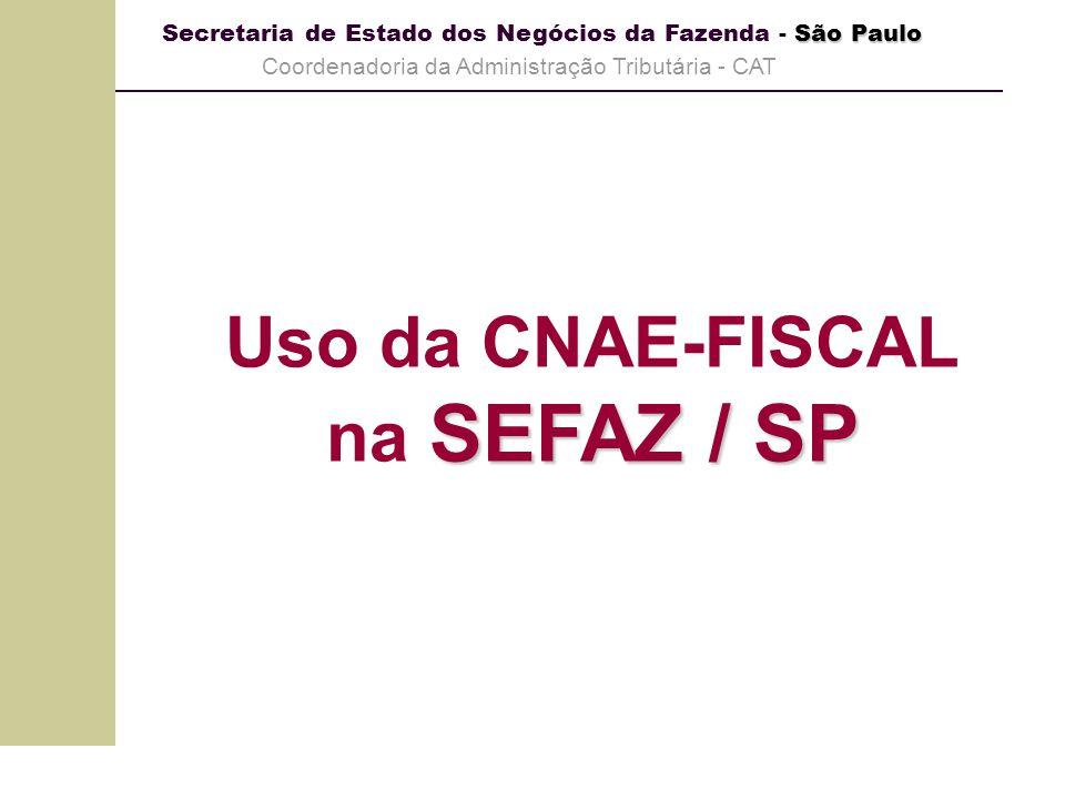 São Paulo Secretaria de Estado dos Negócios da Fazenda - São Paulo Coordenadoria da Administração Tributária - CAT SEFAZ / SP Uso da CNAE-FISCAL na SE