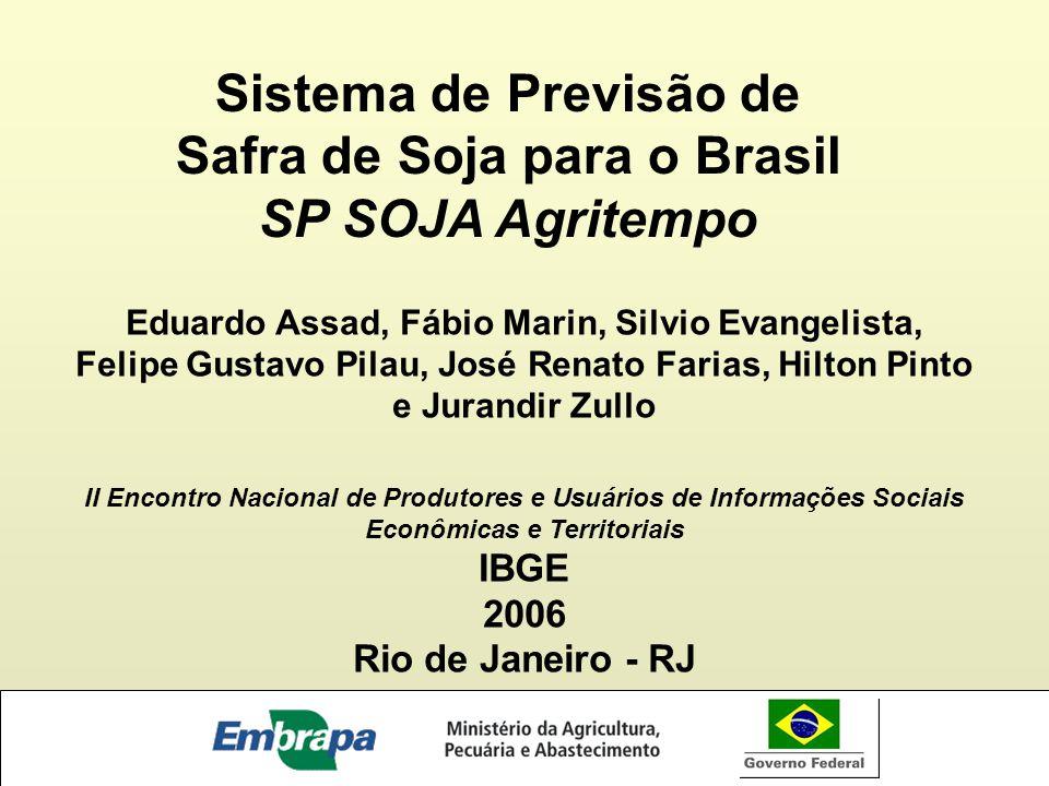 Sistema de Previsão de Safra de Soja para o Brasil SP SOJA Agritempo Eduardo Assad, Fábio Marin, Silvio Evangelista, Felipe Gustavo Pilau, José Renato