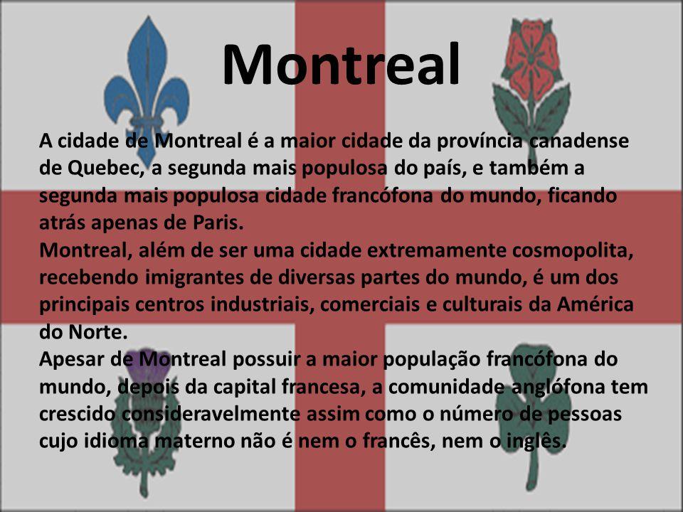 Montreal A cidade de Montreal é a maior cidade da província canadense de Quebec, a segunda mais populosa do país, e também a segunda mais populosa cid