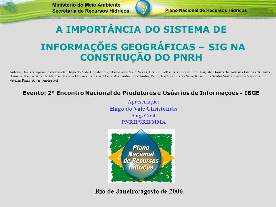 PNRH, aprovado pelo Conselho Nacional de Recursos Hídricos em 30 de janeiro de 2006, representa um grande avanço no gerenciamento dos recursos hídricos do Brasil.