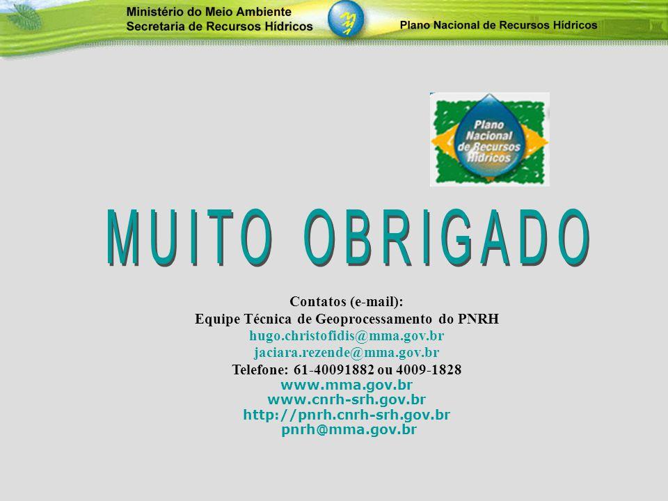 Contatos (e-mail): Equipe Técnica de Geoprocessamento do PNRH hugo.christofidis@mma.gov.br jaciara.rezende@mma.gov.br Telefone: 61-40091882 ou 4009-18