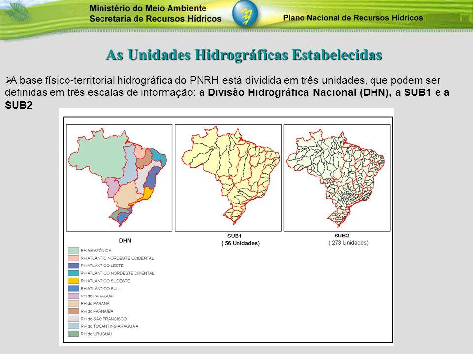 As Unidades Hidrográficas Estabelecidas As Unidades Hidrográficas Estabelecidas A base físico-territorial hidrográfica do PNRH está dividida em três u
