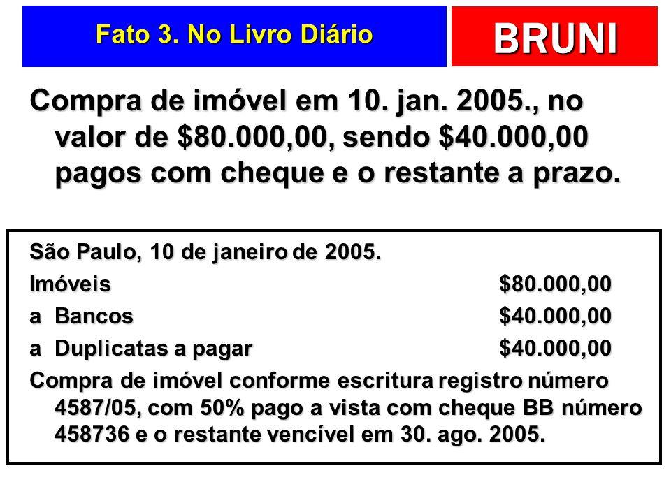 BRUNI Fato 2. No Livro Diário Integralização do capital da empresa em 6. jan. 2005. São Paulo, 05 de janeiro de 2005. Bancos aCapital a integralizar $