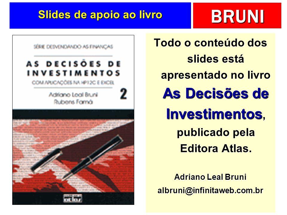 BRUNI Slides de apoio ao livro Todo o conteúdo dos slides está apresentado no livro As Decisões de Investimentos, publicado pela Editora Atlas. Adrian