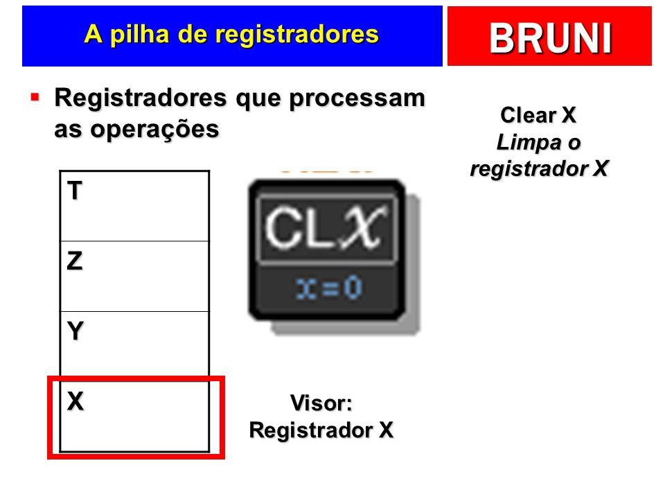 BRUNI A pilha de registradores Registradores que processam as operações Registradores que processam as operações T Z Y X Visor: Registrador X Clear X