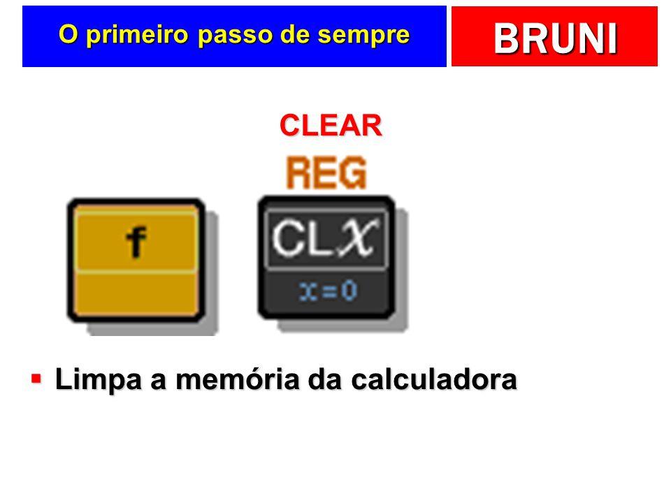 BRUNI O primeiro passo de sempre Limpa a memória da calculadora Limpa a memória da calculadora CLEAR