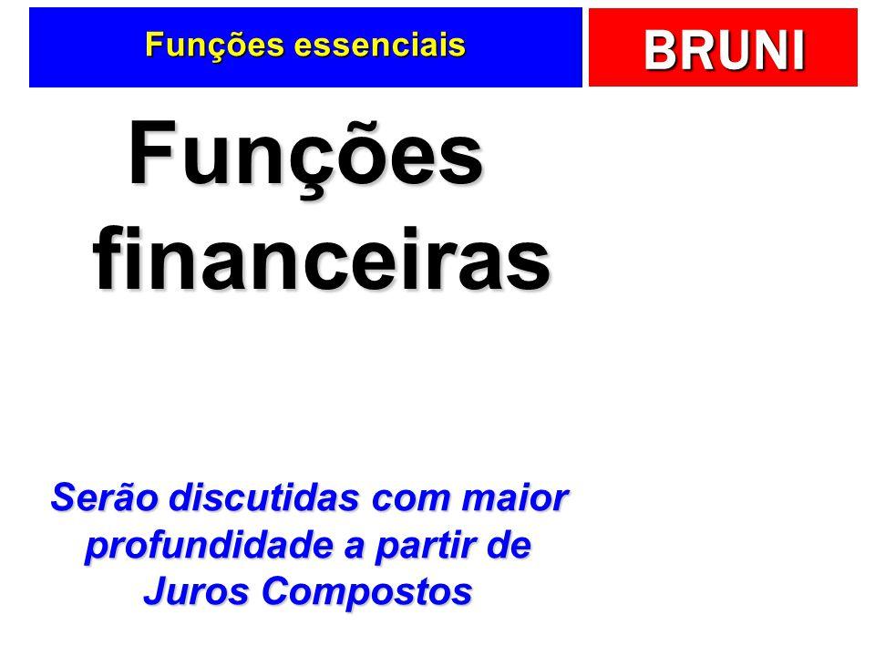 BRUNI Funções essenciais Funções financeiras Serão discutidas com maior profundidade a partir de Juros Compostos