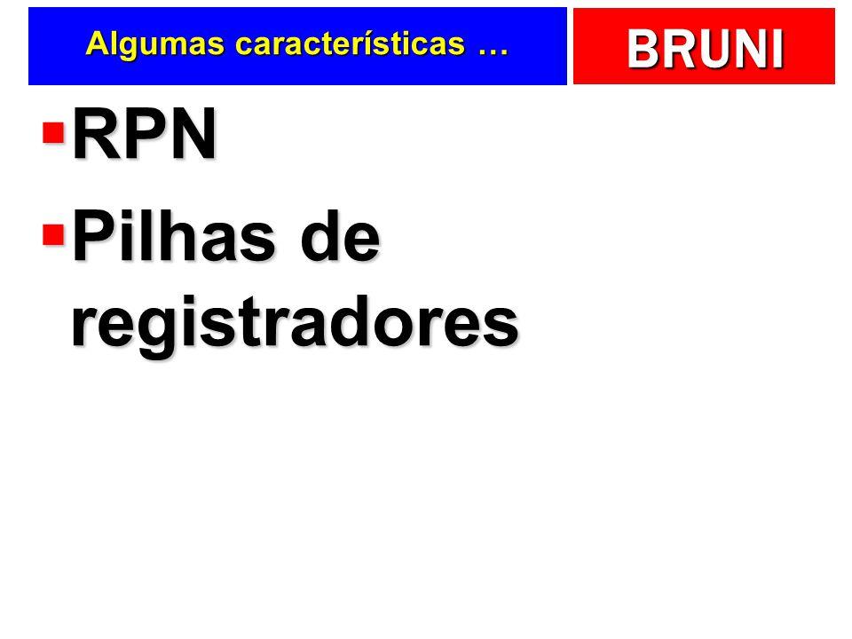 BRUNI Algumas características … RPN RPN Pilhas de registradores Pilhas de registradores