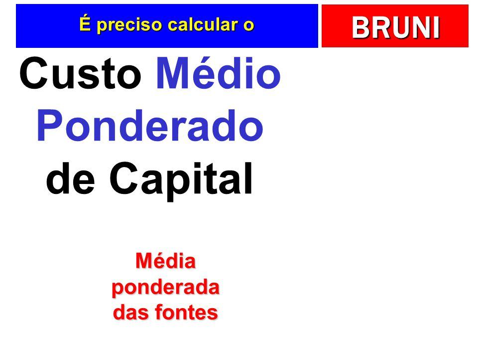 BRUNI É preciso calcular o Custo Médio Ponderado de Capital Médiaponderada das fontes