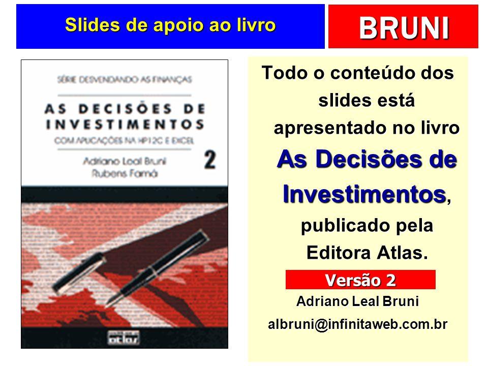BRUNI Para fixar o aprendizado Todo o conteúdo dos slides está apresentado com maior profundidade no Capítulo 5 do livro As Decisões de Investimentos, publicado pela Editora Atlas.