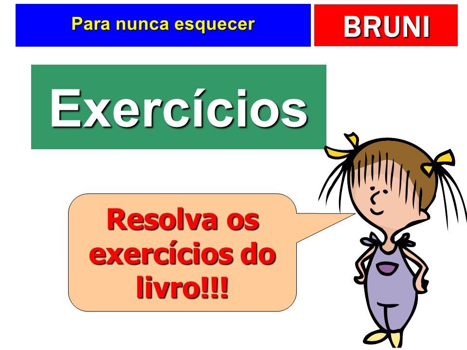 BRUNI Para nunca esquecer Exercícios Resolva os exercícios do livro!!!